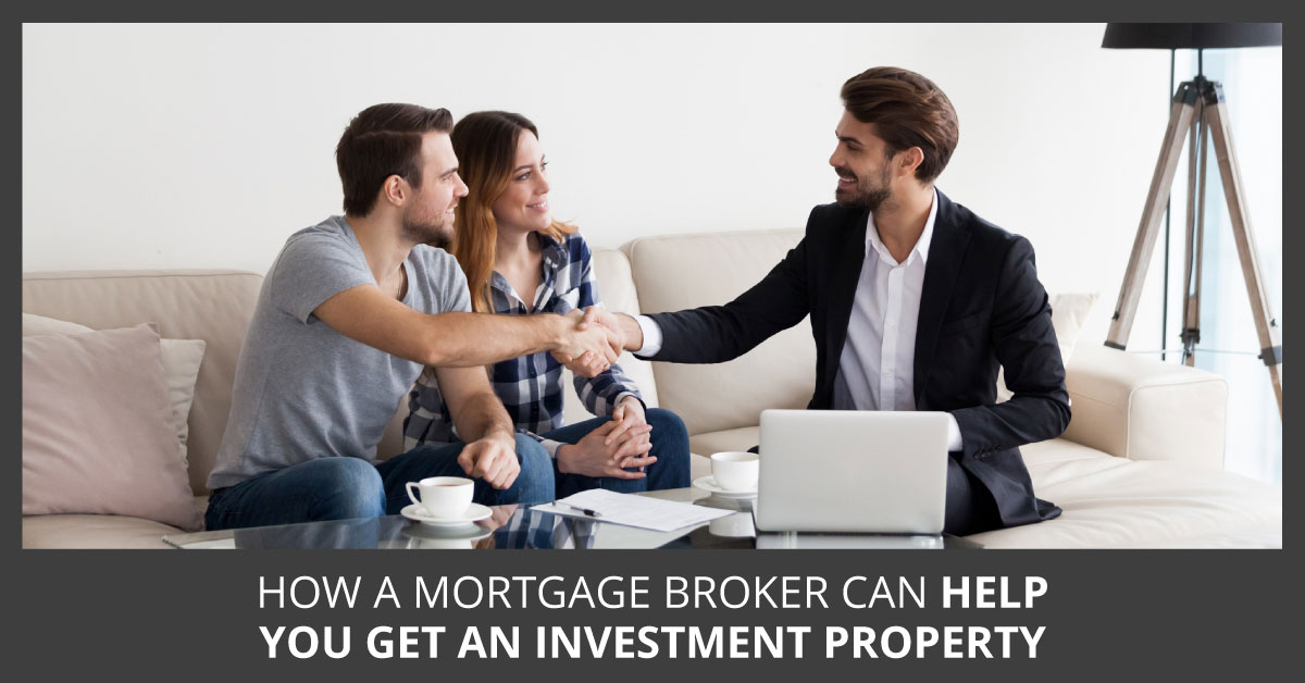How your mortgage broker can help you get an investment property