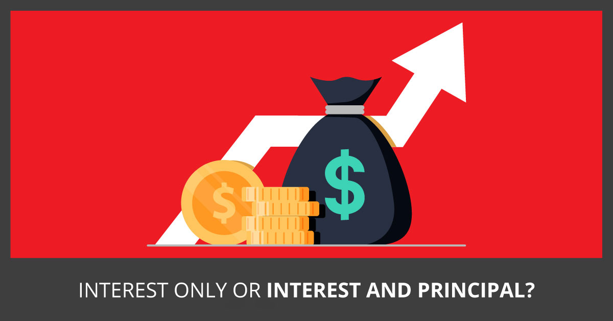 Interest only or Interest and Principal?